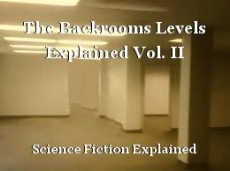 The Backrooms Levels Explained Vol. II
