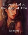 Shipwrecked on the Island of Ææa