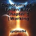 Dichotomy of a Fallen Race Chapter 1 (Working Title)