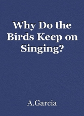 Why Do the Birds Keep on Singing?