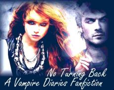 No Turning Back - Vampire Diaries (TV Show) Fanfic :D