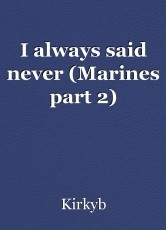 I always said never (Marines part 2)