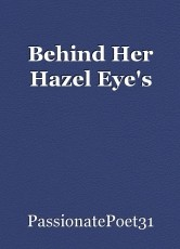 Behind Her Hazel Eye's