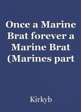 Once a Marine Brat forever a Marine Brat (Marines part 4)