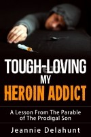 Tough Loving My Heroin Addict A Lesson From the Parable of the Prodigal Son