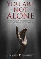 You Are Not Alone: The Prayer Journey of a Heroin Addict's Mother