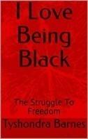 I love Being Black