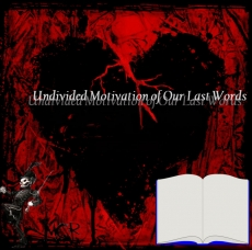 Undivided Motivation of Our Last Words