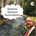 Roberts Random Ruminations